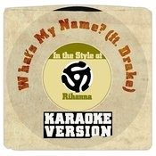 What's My Name? (Ft. Drake) [In The Style Of Rihanna] [Karaoke Version] Song