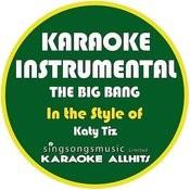 The Big Bang (In The Style Of Katy Tiz) [Karaoke Instrumental Version] - Single Songs