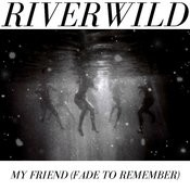 My Friend (Fade To Remember) Songs