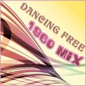 Dancing Free - 1960 Mix Songs