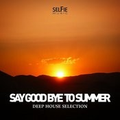 Say Goodbye To Summer - Deep House Selection Songs