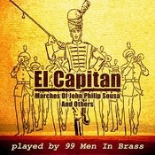 El Capitan: Marches Of John Philip Sousa: Played By 99 Men In Brass Songs