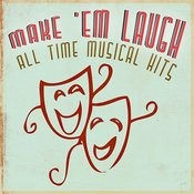 Make 'em Laugh - All Time Musical Hits Songs