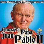 Homenaje Al Papa Juan Pablo II. Cantos Marianos, Lourdes, Fátima Y Muchos Más Songs
