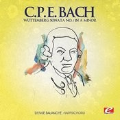 C.P.E. Bach: Wüttemberg Sonata No. 1 In A Minor (Digitally Remastered) Songs