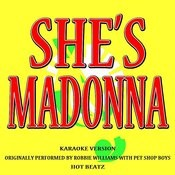 She's Madonna (Originally Performed By Robbie Williams With Pet Shop Boys) [Karaoke Version] Songs