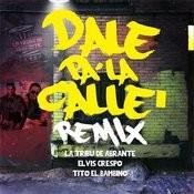 Dale Pa La Calle (Remix) [Feat. Elvis Crespo & Tito El Bambino] Song
