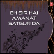 Eh Sir Hai Amanat Satgur Da Songs