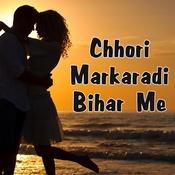 Chhori Markaradi Bihar Me Songs