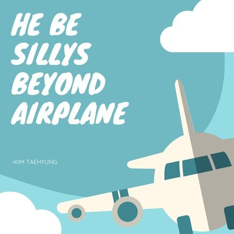 He Be Sillys Beyond Airplane