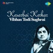 Kesarbai Kerkar - Vibhas Todi Sughrai Songs