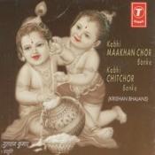 Kabhi Maakhan Chor Banke Kabhi Chitchor Banke Songs