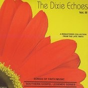 Songs Of Faith - Southern Gospel Legends Series-The Dixie Echoes-Vol III Songs