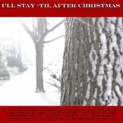I'll Stay 'Til After Christmas Songs