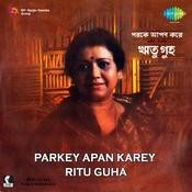 Parkey Apan Karey - Ritu Guha Songs