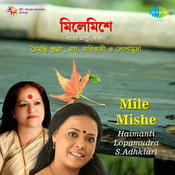 Mile Mishe - Haimanti, Lopamudra And S Adhikari Songs