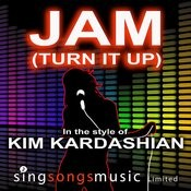 Jam (Turn It Up) (In The Style Of Kim Kardashian) Song