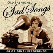 Old Fashioned Sad Songs - 60 Original Recordings (Remastered) Songs