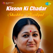 Kisson Ki Chadar - Subha Mudgal Songs
