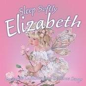 Sleep Softly Elizabeth - Lullabies And Sleepy Songs Songs