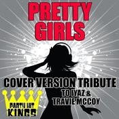 Pretty Girls (Cover Version Tribute To Iyaz & Travie Mccoy) Songs