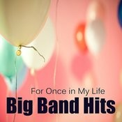 Big Band Hits: For Once In My Life Songs