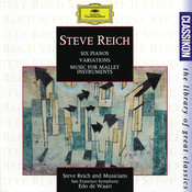 Reich: Six Pianos; Music for Mallet Instruments; Variations for Winds and Strings Songs