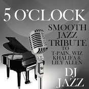 5 O'clock (Smooth Jazz Tribute To T-Pain, Wiz Khalifa & Lily Allen) Songs