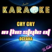 Cry Cry (In The Style Of Oceana) [Karaoke Version] - Single Songs