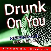 Drunk On You (Originally Performed By Luke Bryan) [Karaoke Version] Song
