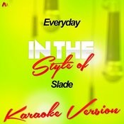 Everyday (In The Style Of Slade) [Karaoke Version] - Single Songs