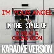 I'm Your Angel (In The Style Of R. Kelly & Celine Dion) [Karaoke Version] - Single Songs