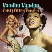 Voodoo Voodoo: Feisty Fifties Females Songs