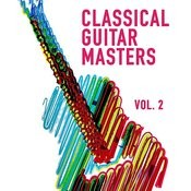 Classical Guitar Masters, Vol. 2 (Acoustic Instrumental Music Played On A Classical Guitar) Songs