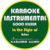 Good Kisser (In The Style Of Usher) [Karaoke Instrumental Version] - Single Songs