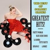 The Best Of Golden Oldies Greatest Hits: Pretty Woman, Blue Suede Shoes, Runaway, La Bamba, Tutti Frutti & More! Songs