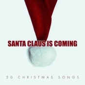 Santa Claus Is Coming - 50 Christmas Songs Songs