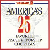 America's 25 Favorite Praise & Worship Choruses, Vol. 2 Songs