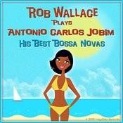 Rob Wallace Plays Antonio Carlos Jobim, His Best Bossa Novas Songs