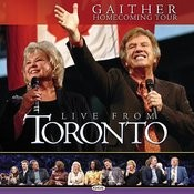 Bill And Gloria Gaither And Their Homecoming Friends: Live From Toronto Songs