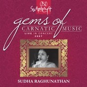 Gems Of Carnatic Music – Live In Concert 2007 – Sudha Raghunathan Songs