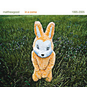 In A Coma - The Best of Matthew Good 1995 - 2005 Songs
