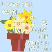 I Love You, Mom: A Gift For Mother's Day, Vol.1 Songs