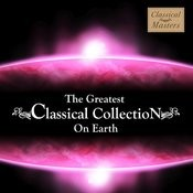 The Greatest Classical Collection On Earth Songs