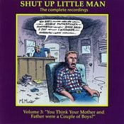 Shut Up Little Man - Complete Recordings Volume 3: