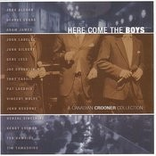Here Come The Boys-A Canadian Crooner Collection Songs