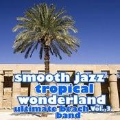 Smooth Jazz Tropical Wonderland Vol. 3 Songs