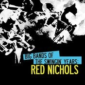 Big Bands Of The Swingin' Years: Red Nichols (Digitally Remastered) Songs