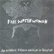 Fire Water Woman (An Original Filipino Musical In English) Songs