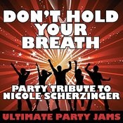Don't Hold Your Breath (Party Tribute To Nicole Scherzinger) Songs